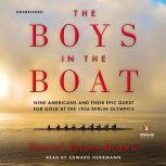 The Boys in the Boat Nine Americans and Their Epic Quest for Gold at the 1936 Berlin Olympics, Daniel James Brown