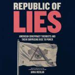Republic of Lies American Conspiracy Theorists and Their Surprising Rise to Power, Anna Merlan
