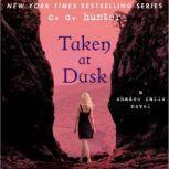 Taken at Dusk A Shadow Falls Novel, C. C. Hunter