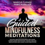 Guided Mindfulness Meditation Healing Meditation Bundle : Including Mindfulness Meditation, Chakra Healing Meditation, and Body Scan Meditation, Marcus Turner