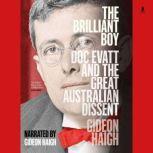 The Brilliant Boy Doc Evatt and the Great Australian Dissent, Gideon Haigh