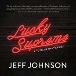 Lucky Supreme A Novel of Many Crimes, Jeff Johnson