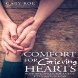 Comfort for Grieving Hearts Hope and Encouragement for Times of Loss, Gary Roe