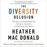 The Diversity Delusion How Race and Gender Pandering Corrupt the University and Undermine Our Culture, Heather Mac Donald