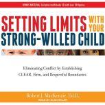 Setting Limits with Your Strong-Willed Child Eliminating Conflict by Establishing Clear, Firm, and Respectful Boundaries, Ed.D. MacKenzie