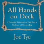 All Hands on Deck 8 Essential Lessons for Building a Culture of Ownership, Joe Tye