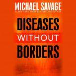 Diseases without Borders Boosting Your Immunity Against Infectious Diseases from the Flu and Measles to Tuberculosis, Michael Savage