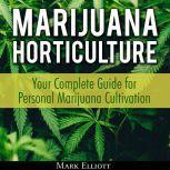Marijuana Horticulture: Your Complete Guide for Personal Marijuana Cultivation, Mark Elliott