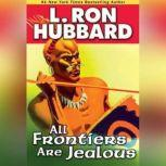All Frontiers are Jealous, L. Ron Hubbard