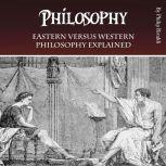 Philosophy Eastern versus Western Philosophy Explained, Philip Rivaldi