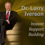 Instant Rapport Building The Psychology of Exceptional Customer Connection, Dr. Larry Iverson Ph.D.
