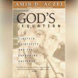 God's Equation Einstein, Relativity, and the Expanding Universe, Amir D. Aczel