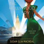 The Hollywood Spy A Maggie Hope Mystery, Susan Elia MacNeal