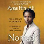 Nomad From Islam to America: A Personal Journey Through the Clash of Civilizations, Ayaan Hirsi Ali