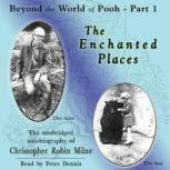 The Enchanted Places Beyond the World of Pooh, Part 1, Christopher Milne
