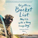 Gizelle's Bucket List My Big Adventure with a Very Big Dog, Lauren Fern Watt