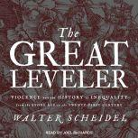 The Great Leveler Violence and the History of Inequality from the Stone Age to the Twenty-First Century, Walter Scheidel