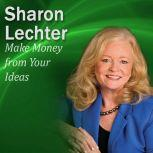 Make Money from Your Ideas It's Your Turn to Thrive Series, Sharon Lechter