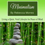 Minimalism Living a Quiet, Void Lifestyle for Peace of Mind, Rebecca Morres