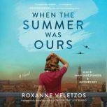 When the Summer Was Ours A Novel, Roxanne Veletzos