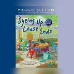 Dyeing Up Loose Ends, Maggie Sefton