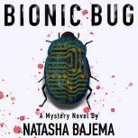 Bionic Bug A Mystery Novel, Natasha Bajema