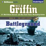 Battleground Book Four in The Corps Series, W.E.B. Griffin