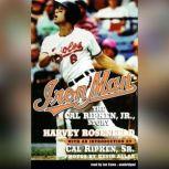 Iron Man The Cal Ripken, Jr., Story, Harvey Rosenfeld