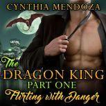 Billionaire Romance: The Dragon King Part One: Flirting with Danger (Dragon Shifter Paranormal Romance) , Cynthia Mendoza