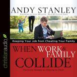 When Work and Family Collide Keeping Your Job from Cheating Your Family, Andy Stanley