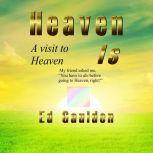 Heaven Is: A Visit to Heaven, Ed Gaulden