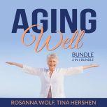 Aging Well Bundle, 2 in 1 Bundle: The Art of Healthy Aging, Aging Matters, Rosanna Wolf