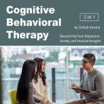Cognitive Behavioral Therapy Become Free from Depression, Anxiety, and Intrusive thoughts, Zimbab Winston