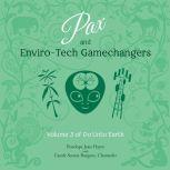 Pax and Enviro-Tech Gamechangers Volume 3 of Do Unto Earth, Penelope Jean Hayes