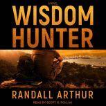 Wisdom Hunter A Novel, Randall Arthur