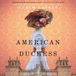 American Duchess A Novel of Consuelo Vanderbilt, Karen Harper