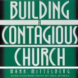 Building a Contagious Church Revolutionizing the Way We View and Do Evangelism, Mark Mittelberg