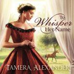 To Whisper Her Name, Tamera Alexander