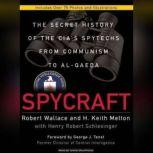 Spycraft The Secret History of the CIA's Spytechs from Communism to Al-Qaeda, H. Keith Melton