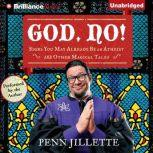 God, No! Signs You May Already Be an Atheist and Other Magical Tales, Penn Jillette