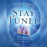 Stay Tuned Conversations with Dad from the Other Side, Jenniffer Weigel
