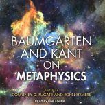 Baumgarten and Kant on Metaphysics, Courtney D. Fugate