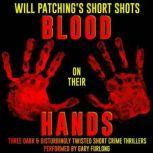 Will Patching's Short Shots: Blood on their Hands Three Dark and Disturbingly Twisted Short Crime Thrillers, Will Patching