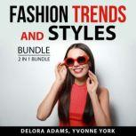 Fashion Trends and Styles Bundle, 2 in 1 Bundle: Following the Trend and Style, Delora Adams
