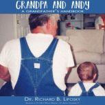 Grandpa and Andy A Grandfather's Handbook, Dr. Richard B Liposky