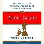 The Angel Inside Michelangelo's Secrets For Following Your Passion and Finding the Work You Love, Chris Widener