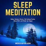 Sleep Meditation Relax, Reduce Stress, Fall Asleep Faster, Sleep Well, and Wake Up Happy, Meditation Meadow