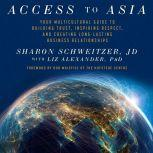 Access to Asia Your Multicultural Guide to Building Trust, Inspiring Respect, and Creating Long-Lasting Business Relationship, JD Schweitzer