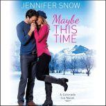 Maybe This Time, Jennifer Snow