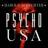 Psycho USA Famous American Killers You Never Heard Of, Harold Schechter